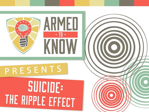 Armed to Know Presents Suicide: The Ripple Effect